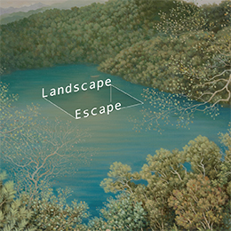 Landscape · Escape - 陳鏘旭個展